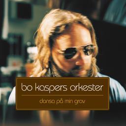 Bo Kaspers Orkester - Dansa på min grav